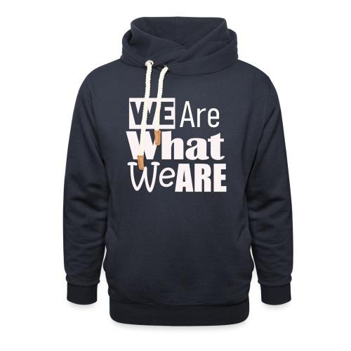 We Are what we are - wir sind, wer wir sind - Schalkragen Hoodie