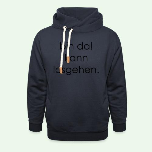 bin da! kann losgehen. Best of T-Shirt - Unisex Schalkragen Hoodie