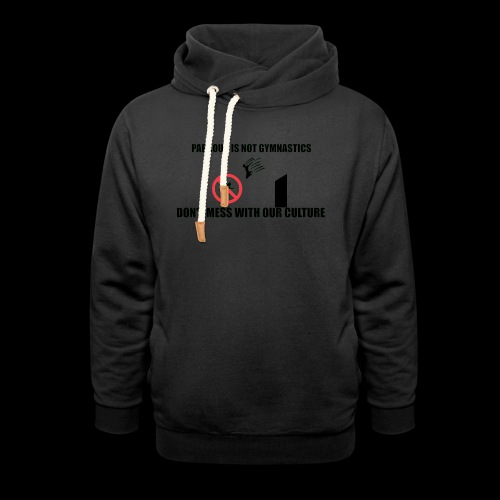 DON'T MESS WITH OUR CULTURE - Shawl Collar Hoodie
