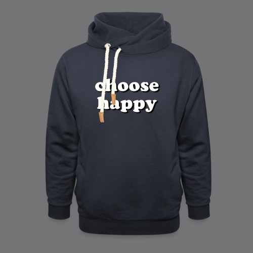 CHOOSE HAPPY Tee Shirts - Shawl Collar Hoodie