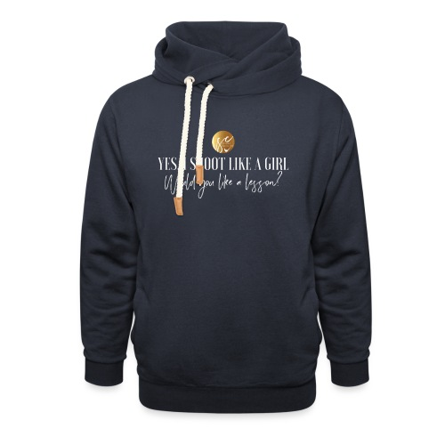 Yes, I shoot like a girl! - Unisex Shawl Collar Hoodie