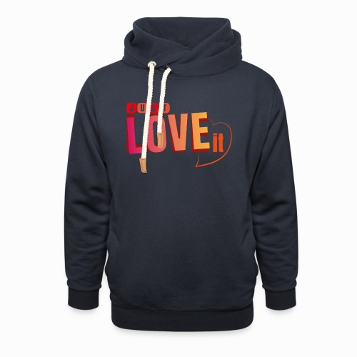 Just love it - Shawl Collar Hoodie