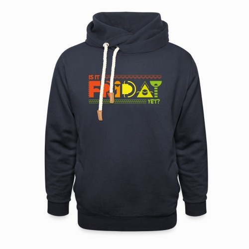Is it Friday yet? - Shawl Collar Hoodie