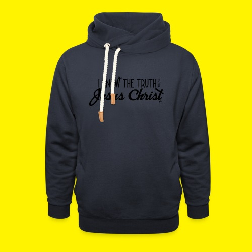 I know the truth - Jesus Christ // John 14: 6 - Unisex Shawl Collar Hoodie