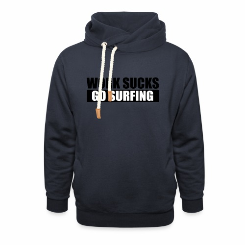 work_sucks_go_surf - Sweat à capuche cache-cou