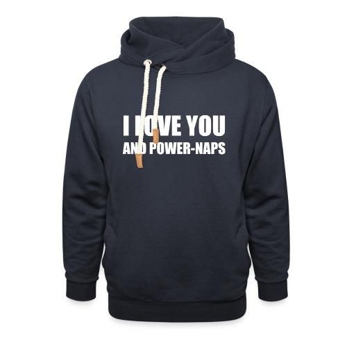 I LOVE YOU AND POWER NAPS - Unisex Schalkragen Hoodie