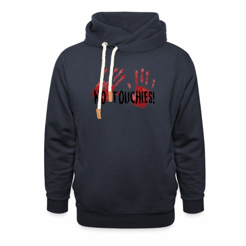 No Touchies 2 Bloody Hands Behind Black Text - Shawl Collar Hoodie