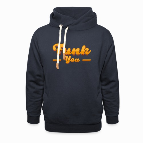 Funk you - Shawl Collar Hoodie