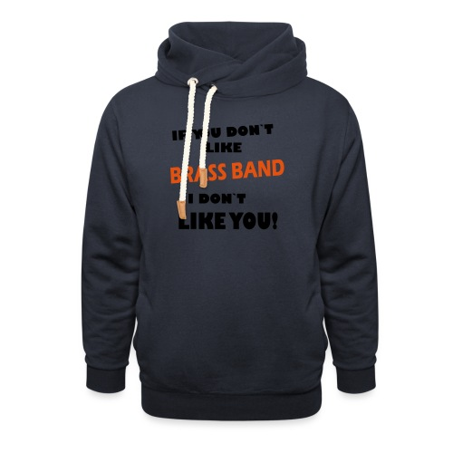If you don`t like Brass Band - Unisex hettegenser med sjalkrage
