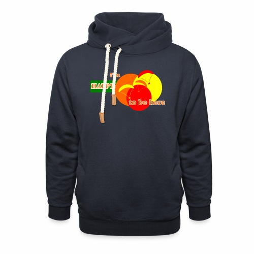 I'm Happy To Be Here - Shawl Collar Hoodie