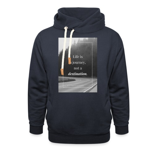 Life is a journey, not a destination - Shawl Collar Hoodie