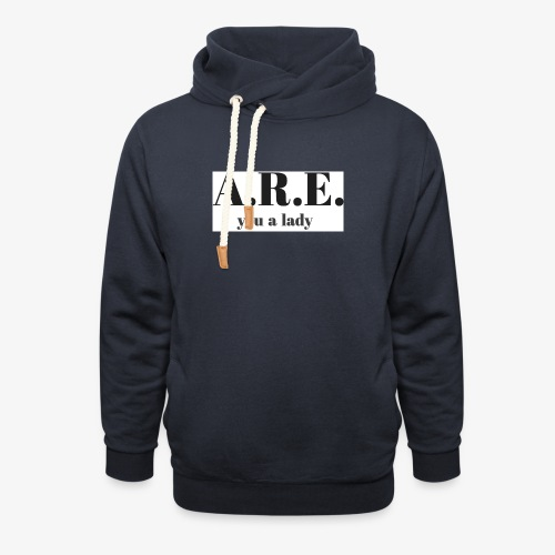 ARE you a lady - Shawl Collar Hoodie