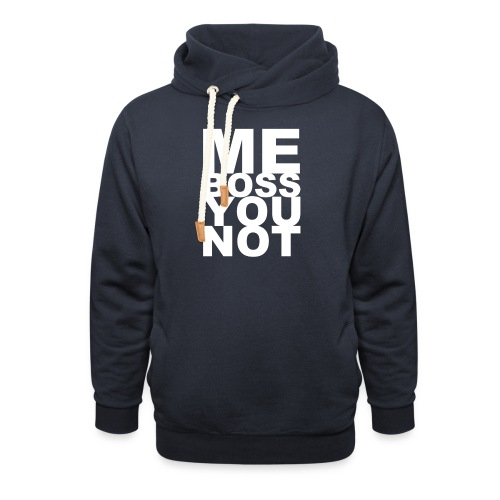 Me Boss You Not - Shawl Collar Hoodie