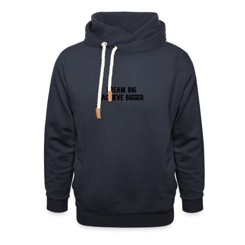 dream big achieve bigger zwart - Unisex sjaalkraag hoodie