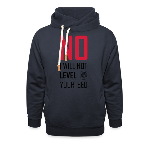 No I will not level your bed (vertical) - Shawl Collar Hoodie