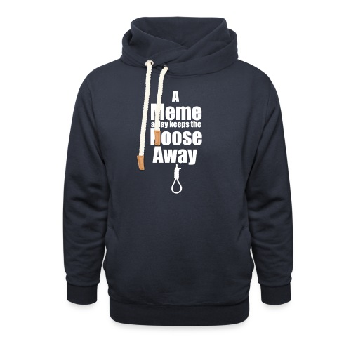 A Meme a day keeps the Noose Away [w] - Shawl Collar Hoodie