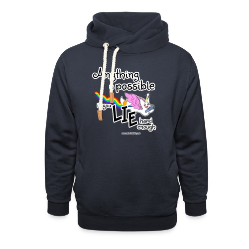 Anything Is Possible if you lie hard enough - Shawl Collar Hoodie