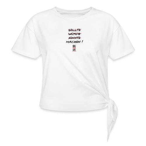 Sollte Würde Könnte Machen - Knotenshirt
