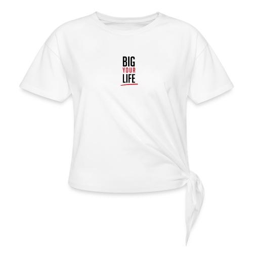 Big Your Life - Knotenshirt