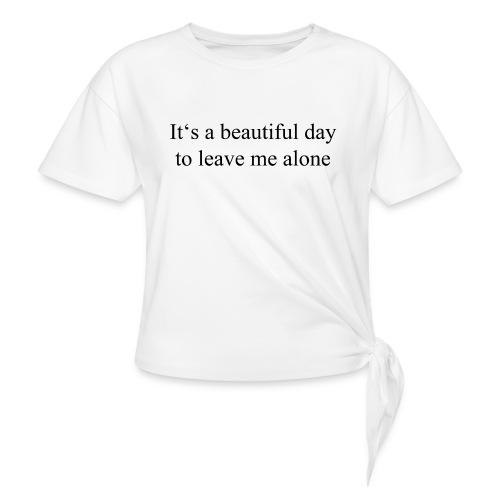 Ein schöner Tag um mich alleine zu lassen - Frauen Knotenshirt