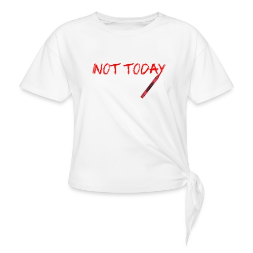Not Today! - Knotted T-Shirt