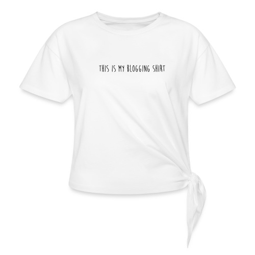 This Is My Blogging Shirt - Women's Knotted T-Shirt
