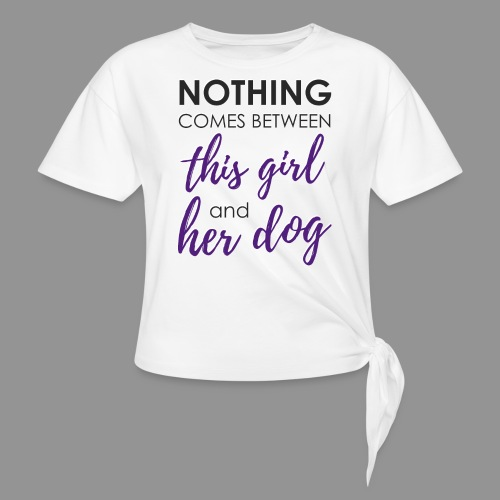 Nothing comes between this girl her and her dog - Knotted T-Shirt