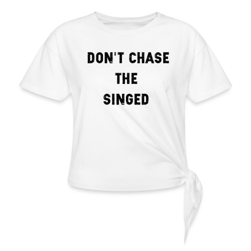 Don't chase the singed - T-shirt à nœud