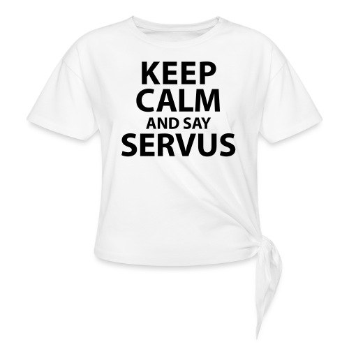 Keep calm and say Servus - Frauen Knotenshirt