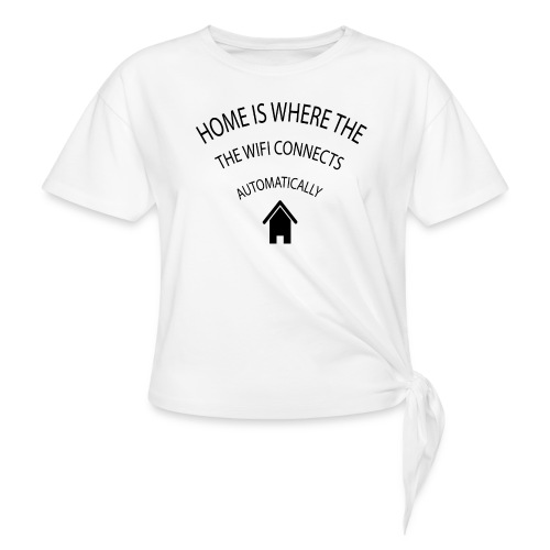 Home is where the Wifi connects automatically - Women's Knotted T-Shirt