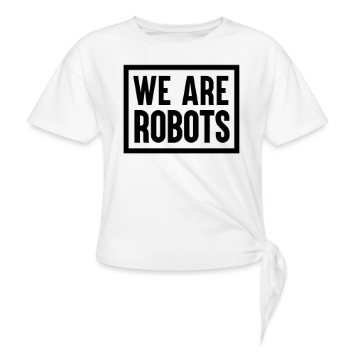 We Are Robots Premium Tote Bag - Knotted T-Shirt