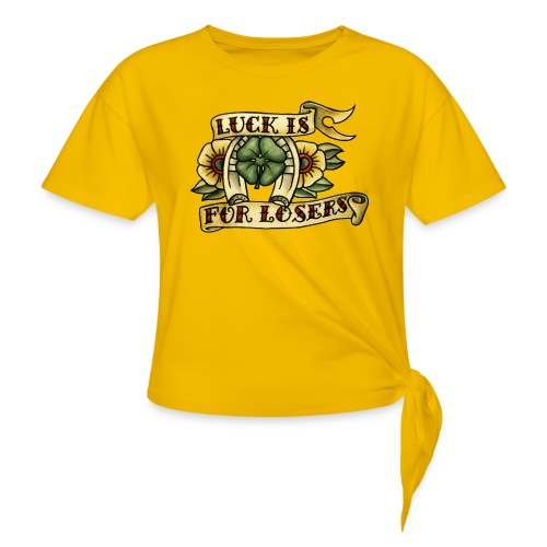 Luck Is For Losers - Women's Knotted T-Shirt