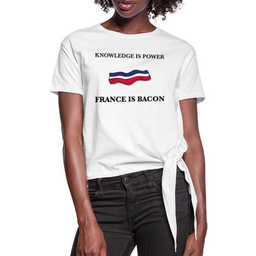 Knowledge is Power / France is Bacon - Women's Knotted T-Shirt