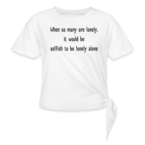 Selfish to be lonely alone - Naisten solmupaita