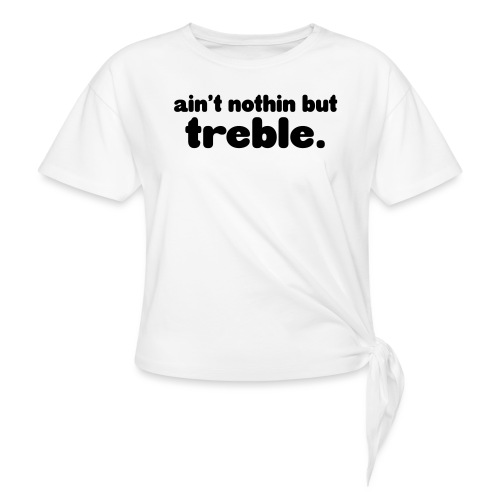 Ain't notin but treble - Knotted T-Shirt