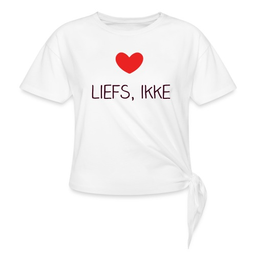 Liefs, ikke (kindershirt) - Vrouwen Geknoopt shirt