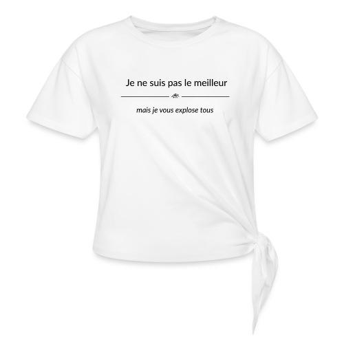 Je ne suis pas le meilleur - mais je vous explose - T-shirt à nœud