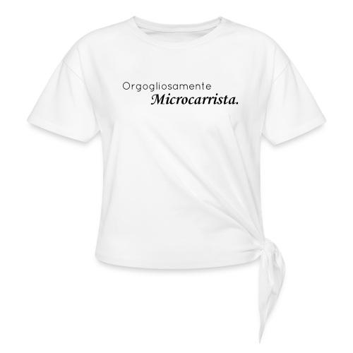 Orgogliosamente Microcarrista. - Maglietta annodata