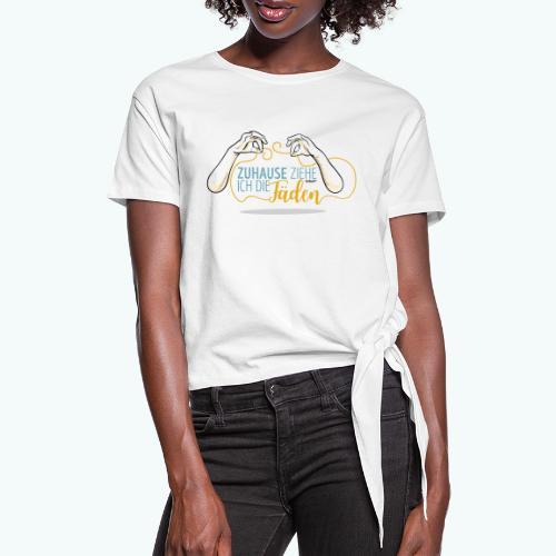SPruch: Zuhause ziehe ich die Fäden - Frauen Knotenshirt