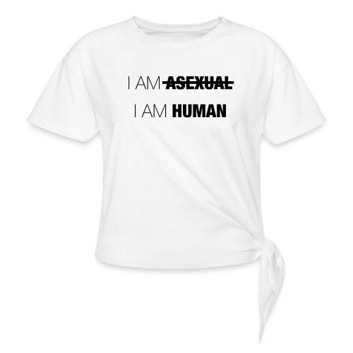 I AM ASEXUAL - I AM HUMAN - Women's Knotted T-Shirt