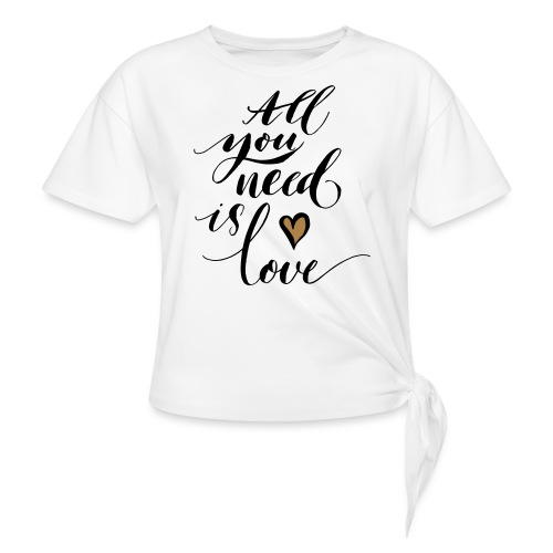 all you need is love - Valentine's Day - Women's Knotted T-Shirt