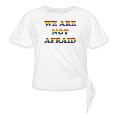 We are not afraid - Knotted T-Shirt