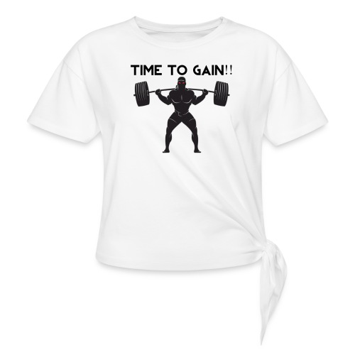 TIME TO GAIN! by @onlybodygains - Knotted T-Shirt