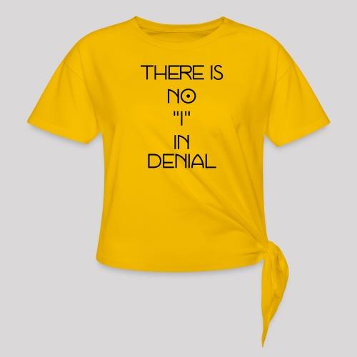 No I in denial - Vrouwen Geknoopt shirt