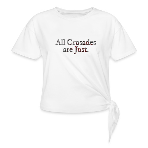 All Crusades Are Just. Alt.2 - Knotted T-Shirt