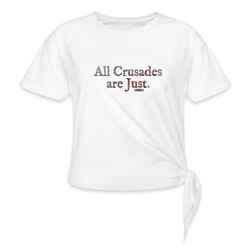 All Crusades Are Just. - Women's Knotted T-Shirt