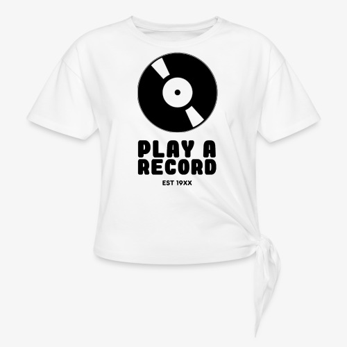 PLAY A RECORD - EST 19XX - Women's Knotted T-Shirt