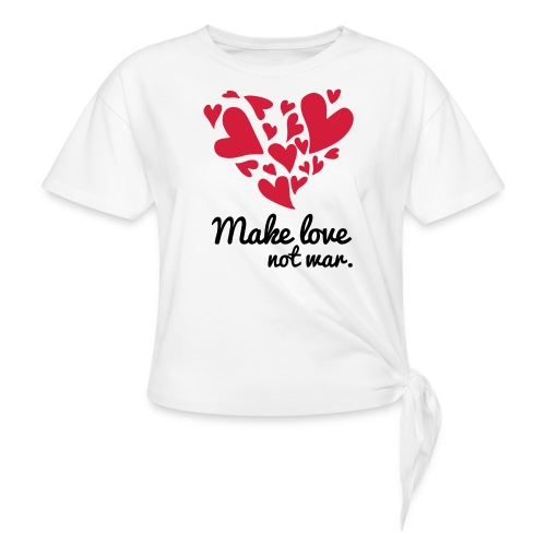 Make Love Not War T-Shirt - Women's Knotted T-Shirt
