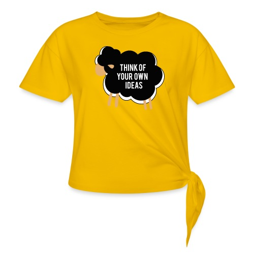 Think of your own idea! - Women's Knotted T-Shirt