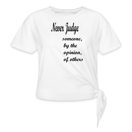 Never Judge - Knotted T-Shirt